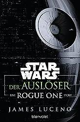 Star Wars™ - Der Auslöser: Ein Rogue-One-Roman