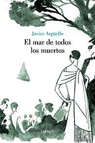 El mar de todos los muertos par  Javier Argé llo Mora y Araujo