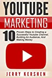 YOUTUBE MARKETING: 10 PROVEN STEPS TO CREATING A SUCCESSFUL YOUTUBE CHANNEL, BUILDING AN AUDIENCE, AND MAKING MONEYCreate, Monetize, Earn! Discover the ways to create and market your youtube channel successfully and MAKE MONEY!Youtube has now become ...