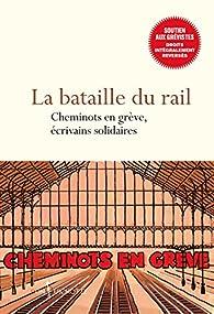 La bataille du rail : Cheminots en grève, écrivains solidaires par Patrick Bard