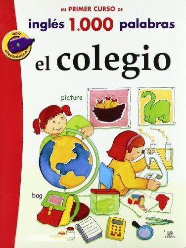 El colegio/ The School (Mi Primer Curso De Ingles 1.000 Palabras/ My First Course of English 1,000 Words) por From Editorial Libsa Sa