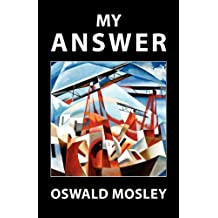My Answer by Oswald Mosley (2012-09-30)