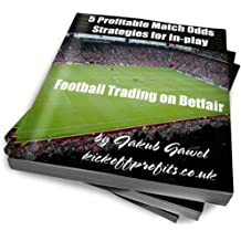 5 Profitable Match Odds Strategies For In-play Football Trading On Betfair (Betfair Football Trading Book 2) (English Edition)
