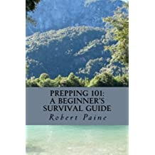 Prepping 101: A Beginner?s Survival Guide by Robert Paine (2013-11-24)