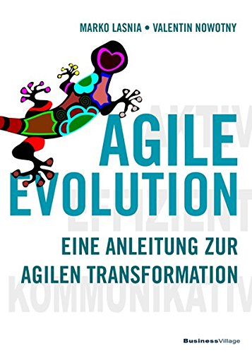 AGILE EVOLUTION: Eine Anleitung zur agilen Transformation (Agile Planung)