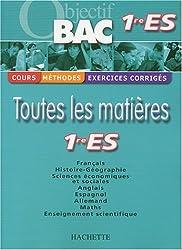 Objectif Bac - Toutes les matières : 1ère ES (Cours, méthodes, exercices corrigés)