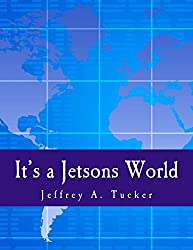 It's a Jetsons World (Large Print Edition): Private Miracles and Public Crimes by Jeffrey A. Tucker (2011-01-01)