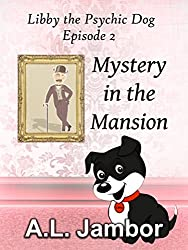 Mystery in the Mansion (Libby the Psychic Dog Book 2) (English Edition)
