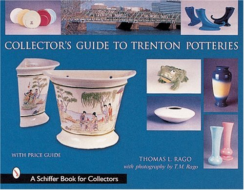 Rago, T: Collector's Guide to Trenton Potteries (A Schiffer Book for Collectors) -