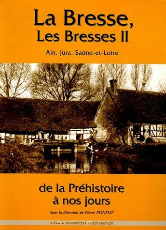 La Bresse, les Bresses : Tome 2, Ain, Jura, Saône-et-Loire de la Préhistoire à nos jours par Pierre Ponsot, Collectif