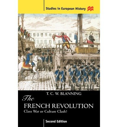 By T C W Blanning ( Author ) [ French Revolution, Second Edition: Class War or Culture Clash? Studies in European History (Paperback) By Jan-1998 Paperback