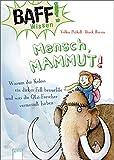 BAFF! Wissen - Mensch, Mammut!: Warum der Koloss ein dickes Fell brauchte und was die Ötzi-Forscher vermasselt haben - Volker Präkelt