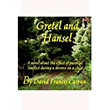 Gretel And Hansel: A novel about the effect of parental conflict during a divorce on a child