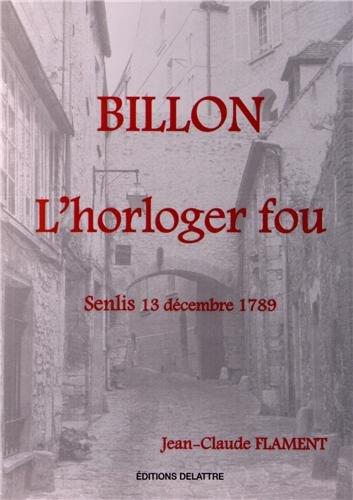 Billon l'horloger fou, Senlis 13 décembre 1789