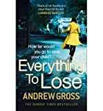 [(Everything to Lose)] [ By (author) Andrew Gross ] [October, 2014]