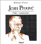 Jean Prouv� : L'id�e constructive