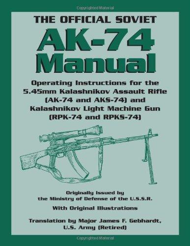 The Official Soviet AK-74 Manual: Operating Instructions for the 5.45mm Kalashnikov Assault Rifle (AK-74 and KS-74) and Kalashnikov Light Machine Gun: ... Light Machine Gun (RPK-74 and RPKS-74)