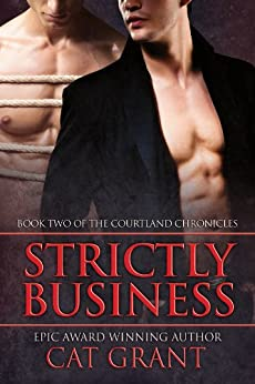 Strictly Business: Gay, M/M, BDSM, Dom/sub, billionaire, CEO, taboo, short reads (Courtland Chronicles series Book 2) (English Edition) par [Grant, Cat]