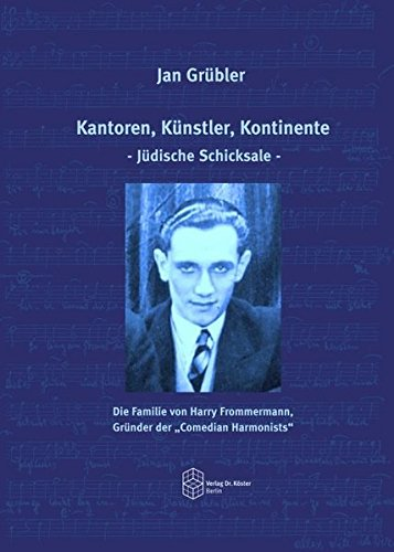"""Kantoren, Künstler, Kontinente - Jüdische Schicksale -: Die Familie von Harry Frommermann, Gründer der """"Comedian Harmonists"""""""