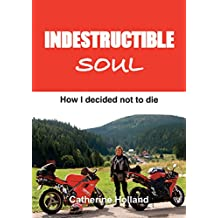 Indestructible Soul: How I decided not to die