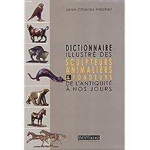 Dictionnaire illustré des sculpteurs animaliers & fondeurs de l'Antiquité à nos jours : Coffret en 2 volumes