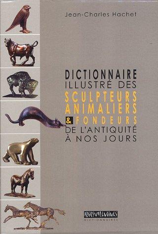 Dictionnaire illustré des sculpteurs animaliers & fondeurs de l'Antiquité à nos jours : Coffret en 2 volumes par Jean-Charles Hachet