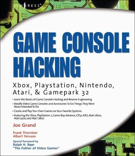 Game Console Hacking: Xbox, PlayStation, Nintendo, Game Boy, Atari and Sega: Xbox, PlayStation, Nintendo, Game Boy, Atari, Sega