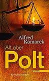 Alt, aber Polt: Kriminalroman