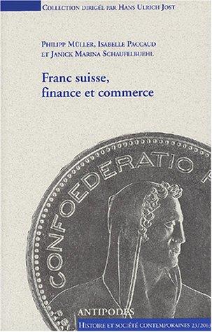 franc-suisse-finance-et-commerce-politique-montaire-helvtique-1931-1936-les-relations-de-la-suisse-avec-l-39-angleterre-1940-1944-et-la-france-1944-1949