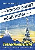 --- brennt paris? adolf hitler ---: Tatsachenbericht des letzten deutschen Befehlshabers in Paris - Dietrich Choltitz von