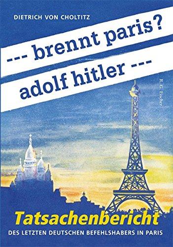 --- brennt paris? adolf hitler ---: Tatsachenbericht des letzten deutschen Befehlshabers in Paris