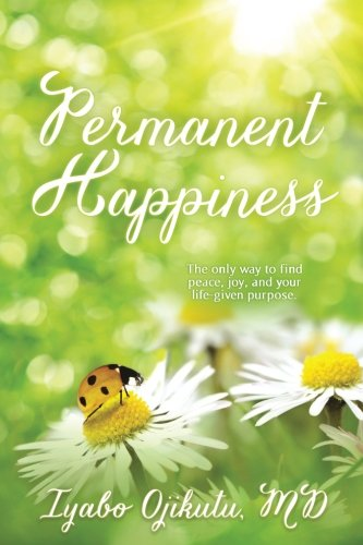 permanent-happiness-the-only-way-to-find-peace-joy-and-your-life-given-purpose