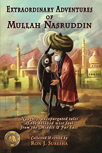Extraordinary Adventures of Mullah Nasruddin: Naughty, unexpurgated stories of the beloved wise fool from the Middle and Far East (English Edition)
