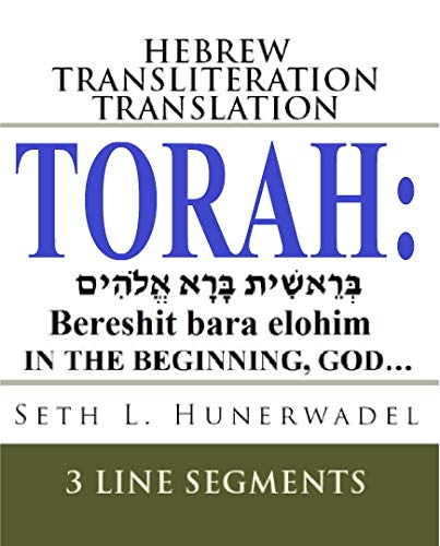 Torah: Hebrew Transliteration Translation: Genesis, Exodus, Leviticus, Numbers & Deuteronomy Hebrew+Transliteration+English 3 Line Segments (Big Bible ... English Book 1) (English Edition)