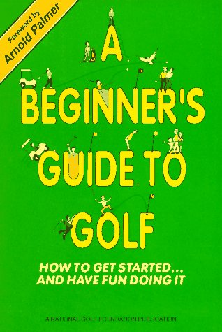 A Beginner's Guide to Golf/How to Get Started.and Have Fun Doing It por Larry Dennis