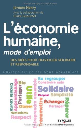 L'économie humaine, mode d'emploi: Des idées pour travailler solidaire et responsable
