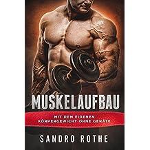 Muskelaufbau: Mit dem eigenen Körpergewicht ohne Geräte: Fett verbrennen und Muskeln aufbauen (inkl. Trainingsplan, Ernährungsplan, Rezepte) (German Edition)