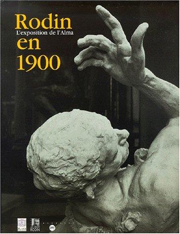 Rodin en 1900 : l'exposition de l'Alma : exposition, Paris, Musée du Luxembourg, 20 fév.-20 mai 2001