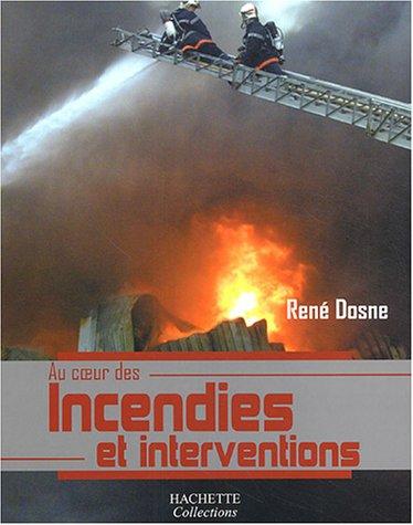 Au coeur des incendies et interventions par René Dosne