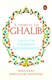 A Tribute to Ghalib: Twenty-One Ghazals Reinterpreted