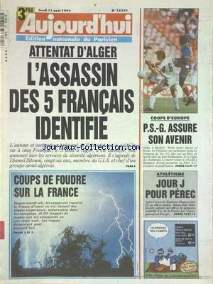 AUJOURD'HUI [No 15531] du 11/08/1994 - ATTENTAT D'ALGER - L'ASSASSIN DES 5 FRANCAIS IDENTIFIE - COUPS DE FOUDRE SUR LA FRANCE - LES SPORTS - ATHLETISME ET PEREC - COUPE D'EUROPE DE FOOT par Collectif
