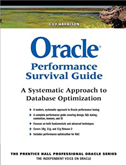 Oracle Performance Survival Guide: A Systematic Approach to Database Optimization (Prentice Hall Professional Oracle Series) by [Harrison, Guy]