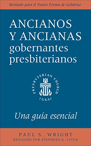 The Presbyterian Ruling Elder, Spanish Edition: An Essential Guide, Revised for the New Form of Government por Paul S. Wright