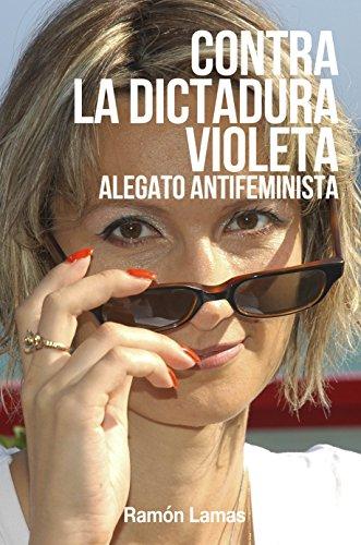 Contra la dictadura violeta: Alegato antifeminista