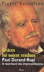 Grâce lui soit rendue : Paul-Durand Ruel, le marchand des impressionnistes