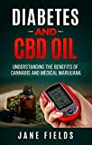 Diabetes And CBD Oil: Understanding The Benefits Of Cannabis And Medical Marijuana: The All Natural, Effective, Organic