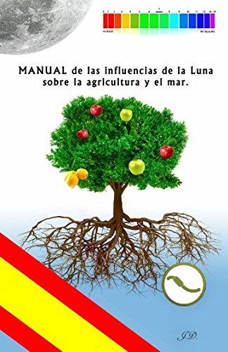MANUAL de las influencias de la Luna sobre la agricultura y el mar por Juan D. Pérez Hernández