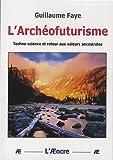L'Archéofuturisme - Techno-science et retour aux valeurs ancestrales
