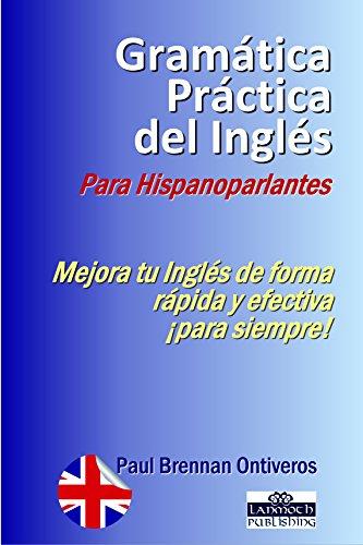 Gramática Práctica del Inglés para Hispanoparlantes por Paul Brennan Ontiveros