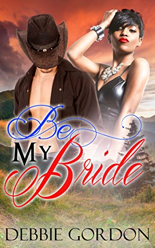 ROMANCE: WESTERN ROMANCE: Be My Bride (Cowboy Multicultural BWWM Western American African) (Short Contemporary Interracial Steamy Stories)